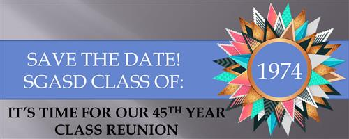 Save the Date! SGASD Class of 1974. It's time for our 45th year class reunion